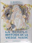 R. BASTIN - La Simple Histoire De La Vierge Marie - Illustré Y. Englebert - Casterman 1947 - Casterman