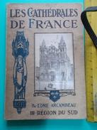 EDME ARCAMBEAU LES CATHEDRALES DE FRANCE REGION SUD 1913 CHEZ PERCHE Albi Marseille Avignon Digne Rodez Tarbes Lucon Etc - Religion