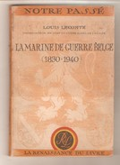 Louis LECONTE - LA MARINE DE GUERRE BELGE (1830-1940)- La Renaissance Du Livre Collection Notre Passé - Belgique