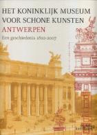 Het Koninklijk Museum Voor Schone Kunsten Antwerpen - Een Geschiedenis 1810 - 2007 - Livres, BD, Revues