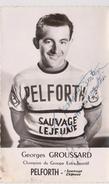 """Georges GROUSSARD - EQUIPE CYCLISTE """" PELFORTH - SAUVAGE - LEJEUNE - ( Autographe Sur La Carte ). - Ciclismo"""