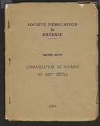 L'URBANISATION DE ROUBAIX AU XIXème Siècle - Gaston MOTTE - Sté D'Emulation De ROUBAIX - 1964 - Picardie - Nord-Pas-de-Calais