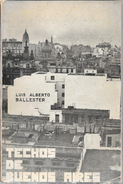 TECHOS DE BUENOS AIRES ROOFS OF BUENOS AIRES RARISIME SUBJECT LIBRO AUTOR LUIS ALBERTO BALLESTER 88 PAGINAS AÑO 1972 - Cultural