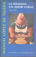 LA MAMAMA UN AMOR VORAZ NOVELA LIBRO AUTOR MANUEL LOPEZ DE TEJADA EDITORIAL SUDAMERICANA AÑO 1997 165 PAGINAS - Humor