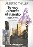TE VOY A HACER EL CUENTO HISTORIAS, HECHOS Y SUCEDIDOS QUE PUEDEN HABER OCURRIDO LIBRO AUTOR ALBERTO THALER EDITORIAL GA - Actie, Avonturen