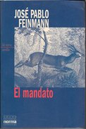 EL MANDATO LIBRO AUTOR JOSE PABLO FEINMANN NOVELA HISTORICA GRUPO EDITORIAL NORMA AÑO 2000 253 PAGINAS - Cultural