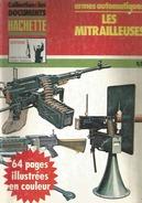 HISTOIRE ARMES DES 2 GUERRES MONDIALES ARMES AUTOMATIQUES LES MITRAILLEUSES COLLECTION LES DOCUMENTS HACHETTE - Boeken