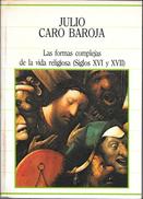 LAS FORMAS COMPLEJAS DE LA VIDA RELIGIOSA RELIGION SOCIEDAD CARACTER EN SIGLOS XVI Y XVII LIBRO AUTOR JULIO CARO BAROJA - Cultural