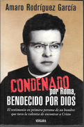 AMARO RODRIGUEZ GARCIA CONDENADO POR ROMA BENDECIDO POR DIOS EL TESTIMONIO EN PRIMERA PERSONA DE UN HOMBRE - Cultural