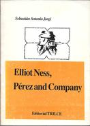 ELLIOT NESS, PEREZ AND COMPANY LIBRO AUTOR SEBASTIAN ANTONIO JORGI EDITORIAL TRILCE AÑO 1986 123 PAGINAS NOVELA - Actie, Avonturen