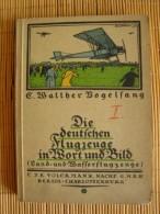 Die Deutschen Flugzeuge In Wort Und Bild, Teil 1, Land- Und Wasserflugzeuge, Von Walther Vogelsang 1914 - Manuals