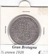 GRAN BRETAGNA   1/2 CROWN  ANNO 1938 COME DA FOTO - 1902-1971 : Monete Post-Vittoriane