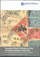 D. FELDMAN CHINA RUSSIA - Russian Post Offices In The CHinese Empire (Part II) The Dr. RAYMOND CASEY,Grand Prix Collecti - Catalogues De Maisons De Vente
