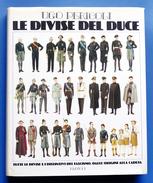 Fascismo - Militaria - U. Pericoli - Le Divise Del Duce - 1^ Ed. 1983 - History, Biography, Philosophy