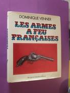 LIVRE DE DOMINIQUE VENNER (*) / LE LIVRE DES ARMES VOLUME 7 / LES ARMES A FEU FRANCAISES AVEC JACQUETTE ,  Très Bon état - Books