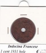 INDOCINA FRANCESE  1 CENT   ANNO 1931 HOLE  COME DA FOTO MOLTO RARO - Colonie
