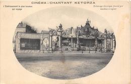 CINEMA-CHANTANT KETORZA- ETABLISSEMENT LE PLUS LUXUEUX QUI VOYAGE, ECLAIRAGE ELECTRIQUE FOURNI PAR MICHINE A VAPEUR - Cinema