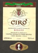 ITALIA - Etichetta Vino CIRO' Doc 1981 Cantine SOC. TORRE MELISSA Rosso Di CALABRIA - Rouges