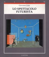 Giovanni Lista - LO SPETTACOLO FUTURISTA.Album Cantini A Cura Di Giovanni Fanelli - Livres, BD, Revues