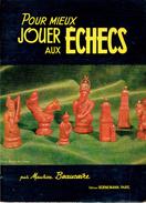Pour Mieux Jouer Aux échecs Par Maurice Beaucaire, Ed. Borneman, 1967 - Palour Games