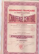 TITRE - ACTION 100 FRANCS - COMPAGNIE FRANÇAISE D INSTALLATION DU CHAUFFAGE CENTRAL   1929 - Shareholdings