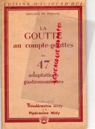 CUISINE D' AUJOURD'HUI-LA GOUTTE AU COMPTE GOUTTES OU 47 ADAPTATIONS GASTRONOMIQUES-GASTRONOMIE-MIDY- EDOUARD DE POMIANE - Gastronomie