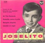45 TOURS JOSELITO RCA 75559 MI TITO FERNANDO / PLATERILLO CANTA EL GRILLO / BARQUITO CHIQUITIN / LLORABO UN ZAGAL - Soundtracks, Film Music