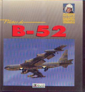« Pilotes De B – 52 » FRANCILLON, R. J. & LEWIS, P. B. – Ed. Atlas (1991) - Aviation
