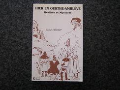 HIER EN OURTHE AMBLEVE Réalités Et Mystères R Henry Régionalisme Histoire Légendes Aywaille Tolumont Hamoir Légende - Cultura