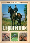 L'équitation De SOLAR, 92 Pages, De 1985, Morphologie Du Cheval, Pansage, Débourrage, Allures, - Animals