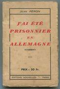 WW2 Prisonniers De Guerre Jean PERON J'ai été Prisonnier En Allemagne - Mon Journal 1940 - Guerre 1939-45