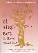 EL ALEF BET LA LLAVE MAESTRA LIBRO AUTOR RABINO DR. JAIME E. ROSENZWEIG EDITADO POR EL CENTRO ISRAELITA FILANTROPICO - Cultural