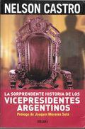 LA SORPRENDENTE HISTORIA DE LOS VICEPRESIDENTES ARGENTINOS LIBRO AUTOR NELSON CASTRO PROLOGO DE JOAQUIN MORALES SOLA - Cultural