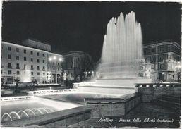 Y3963 Avellino - Piazza Della Libertà - Notturno Notte Nuit Night Nacht Noche / Viaggiata 1962 - Avellino