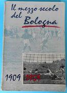 BOLOGNA FC - Il Mezzo Secolo Del Bologna 1909-1959 ** OLD MONOGRAPH ** Italy Football Soccer Club Calcio Fussball Italia - Books