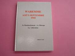 WAREMME AOUT SEPTEMBRE 1944 Régionalisme Guerre 40 45 Résistance Sabotage Mitropa Raid Aviation Bombardement Otarie A S - Guerra 1939-45