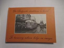 De Belgische Stadstram In Beeld.  Le Tramway Urbain Belge En Images. - Tramways