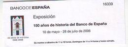 TIKECT ENTRADA -  BANCO DE ESPAÑA - 2006 - 150 AÑOS HISTORIA BANCO - Tickets D'entrée