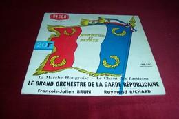 LE GRAND ORCHESTRE DE LA GARDE REPUBLICAINE  ° LA MARCHE HONGROISE / LE CHANT DES PARTISANS - Instrumental