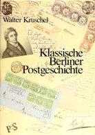 Kruschel, Walter, Klassische Berliner Postgeschichte, Leinengebunden, Berlin 1987, Sehr Gut Erhalten  Kruschel,... - Stamps