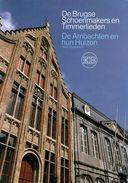 De Brugse Schoenmakers En Timmerlieden / De Ambachten En Hun Huizen - Histoire
