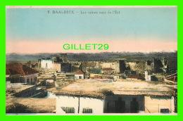 BAALBECK, LIBAN - LES RUINES VUES DE L'EST -   L. FÉRID, LIBRAIRIE STAMBOUL - - Liban