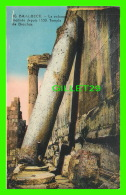 BAALBECK, LIBAN - LA COLONNE INCLINÉE DEPUIS 1559, TEMPLE DE BACCHUS - L. FÉRID, LIBRAIRIE STAMBOUL - - Liban