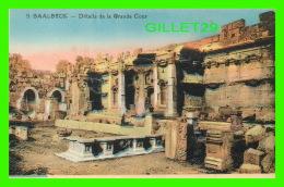 BAALBECK, LIBAN -  DÉTAILS DE LA GRANDE COUR - L. FÉRID, LIBRAIRIE STAMBOUL - - Liban