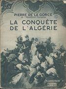 La Conquête De L'Algérie Par Pierre De La Gorce  Edit Flammarion 1934 - Histoire