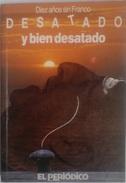 Libro: Desatado Y Bien Desatado. Diez Años Sin Franco. Autor: Miguel Angel Garrido Gallardo. 1985. Barcelona, España - Español