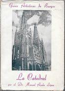 GUIAS ARTISTICAS DE BURGOS - LA CATEDRAL  POR EL DR MANUEL AYALA LOPEZ AÑO 1949 131 PAGINAS CON NUMEROSAS FOTOS CON SOBR - Livres, BD, Revues