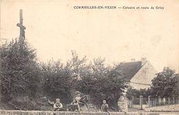95-CORMEILLES EN VEXIN - CALVAIRE ET ROUTE DE GRISY - Cormeilles En Parisis