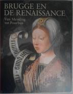 BRUGGE EN DE RENAISSANCE VAN MEMELING TOT POURBUS - Maximiliaan Martens   1998 - Culture