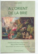 A L'Orient De La Brie La Franc Maçonnerie Seine Et Marne Val De Marne Aisne Occidentale - Aain Vivien - Historia